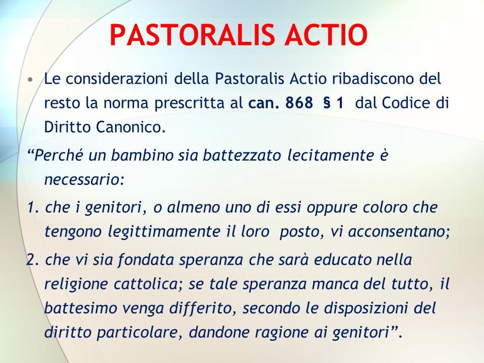 PASTORALIS ACTIO Le considerazioni della Pastoralis Actio ribadiscono del resto la norma prescritta al can. 868 § 1 dal Codice di Diritto Canonico.
