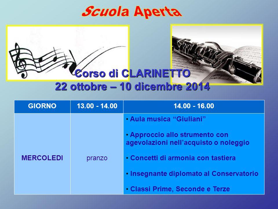 Scuola Aperta Corso di CLARINETTO 22 ottobre – 10 dicembre 2014 GIORNO