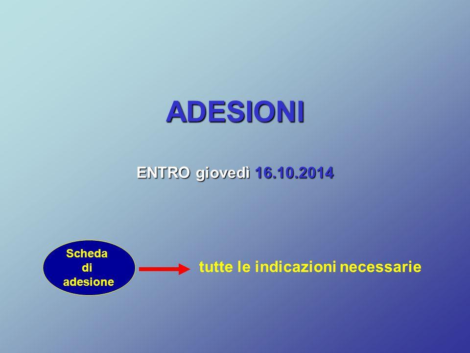 ADESIONI ENTRO giovedì 16.10.2014 tutte le indicazioni necessarie