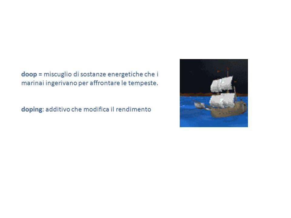 doop = miscuglio di sostanze energetiche che i marinai ingerivano per affrontare le tempeste.