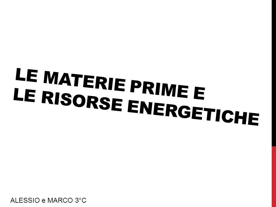 LE MATERIE PRIME E LE RISORSE ENERGETICHE