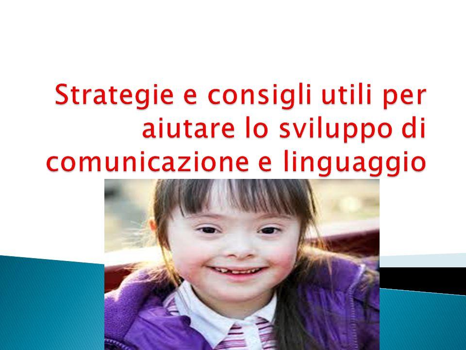 Strategie e consigli utili per aiutare lo sviluppo di comunicazione e linguaggio