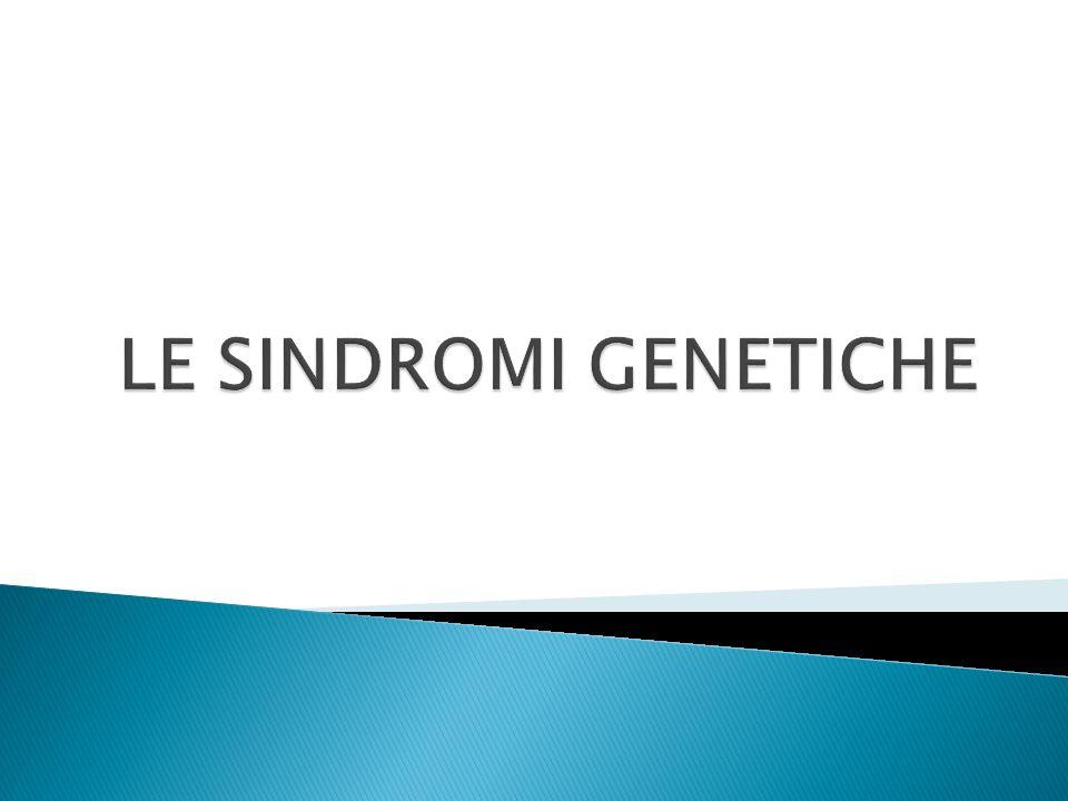LE SINDROMI GENETICHE