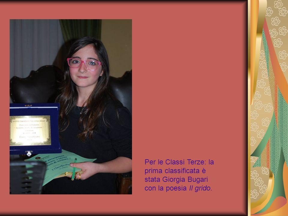 Per le Classi Terze: la prima classificata è stata Giorgia Bugari con la poesia Il grido.