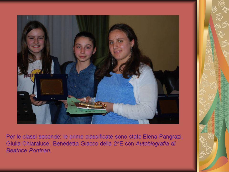 Per le classi seconde: le prime classificate sono state Elena Pangrazi, Giulia Chiaraluce, Benedetta Giacco della 2^E con Autobiografia di Beatrice Portinari.
