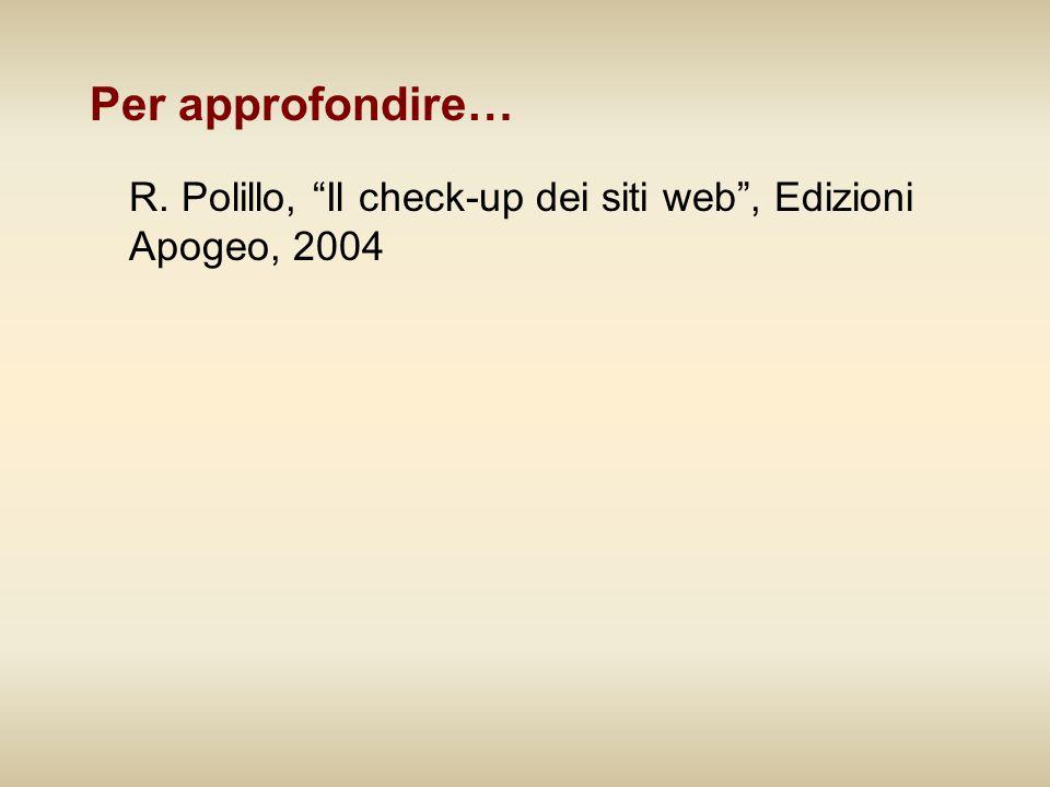 Per approfondire… R. Polillo, Il check-up dei siti web , Edizioni Apogeo, 2004