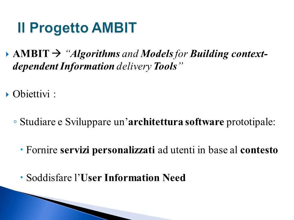 Il Progetto AMBIT AMBIT  Algorithms and Models for Building context- dependent Information delivery Tools