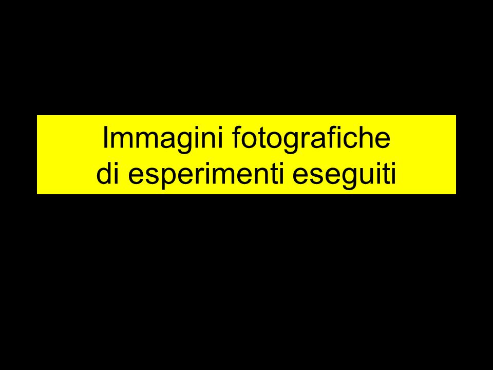 Immagini fotografiche di esperimenti eseguiti