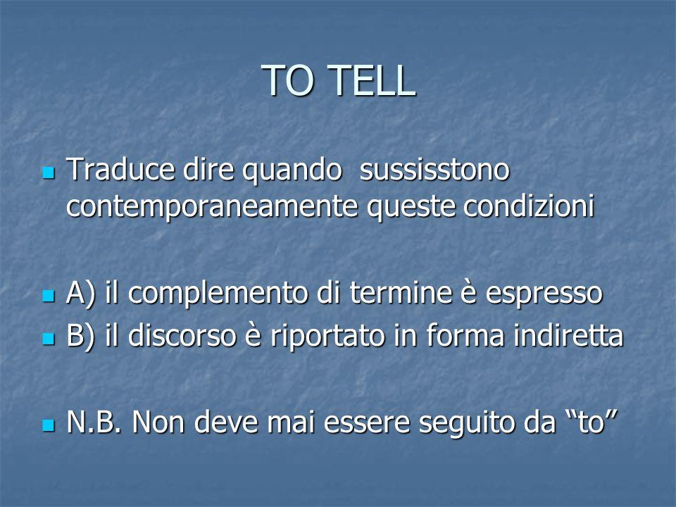 TO TELL Traduce dire quando sussisstono contemporaneamente queste condizioni. A) il complemento di termine è espresso.