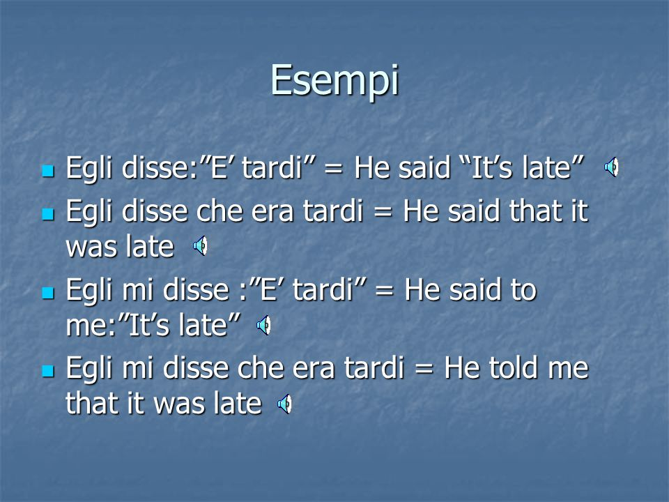 Esempi Egli disse: E' tardi = He said It's late