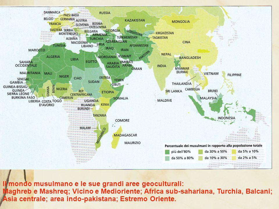 Il mondo musulmano e le sue grandi aree geoculturali: