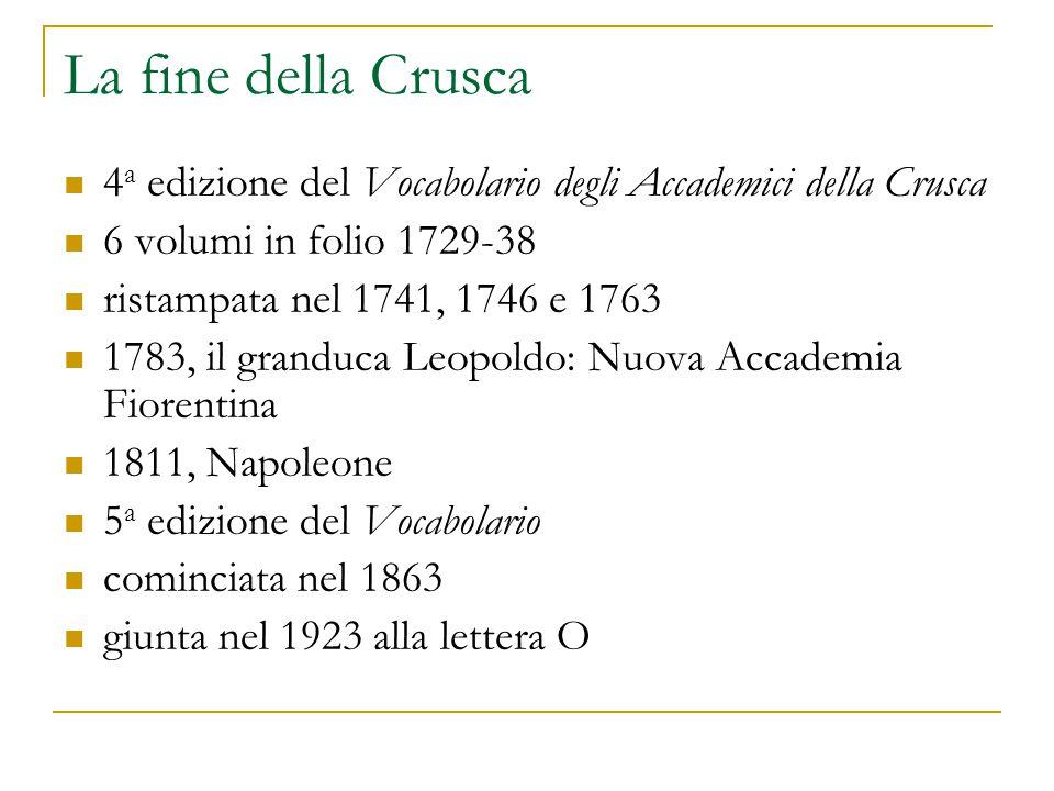La fine della Crusca 4a edizione del Vocabolario degli Accademici della Crusca. 6 volumi in folio 1729-38.