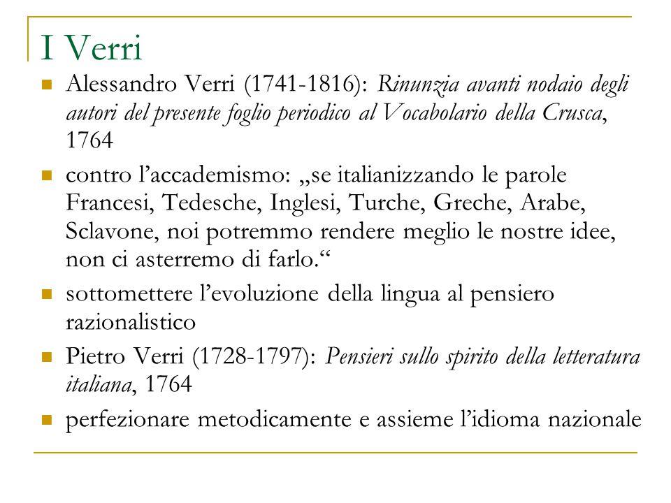 I Verri Alessandro Verri (1741-1816): Rinunzia avanti nodaio degli autori del presente foglio periodico al Vocabolario della Crusca, 1764.