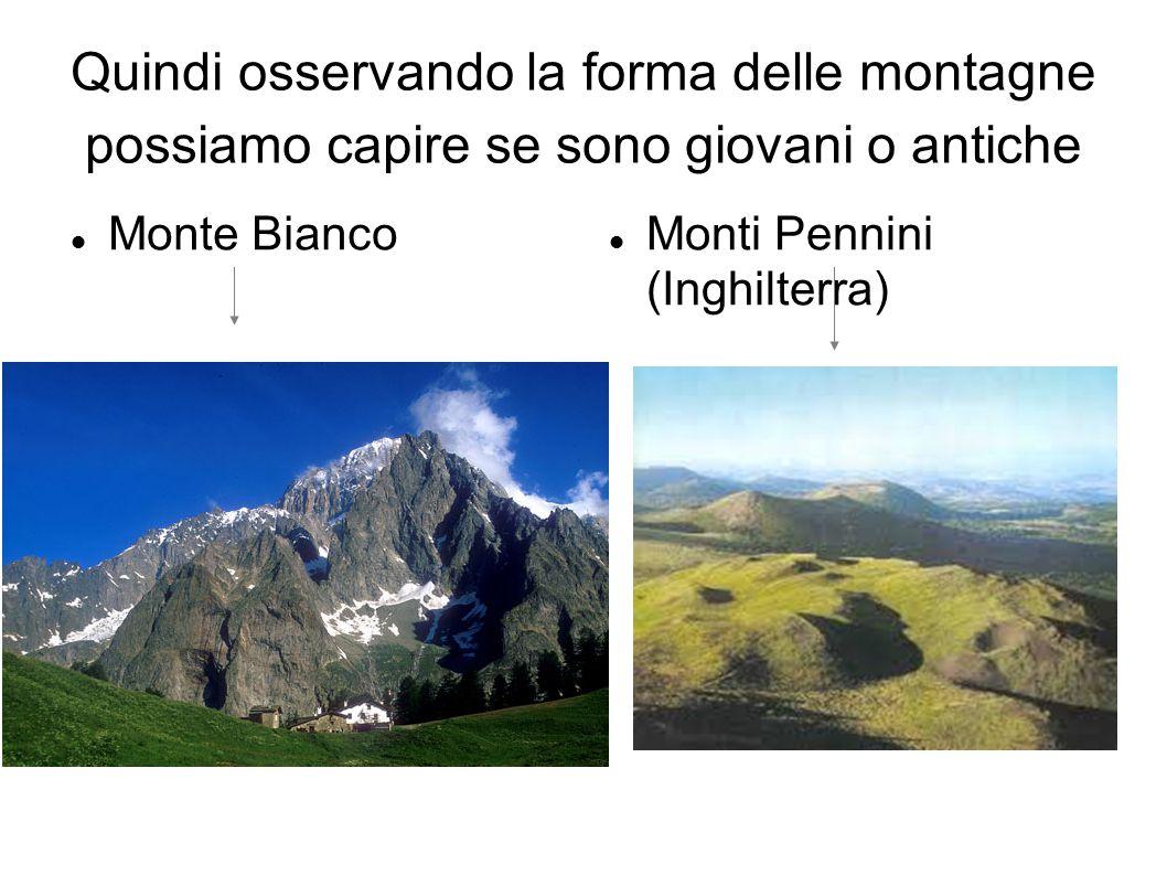 Quindi osservando la forma delle montagne possiamo capire se sono giovani o antiche