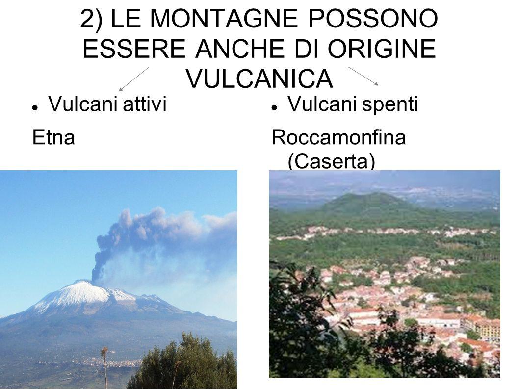 2) LE MONTAGNE POSSONO ESSERE ANCHE DI ORIGINE VULCANICA