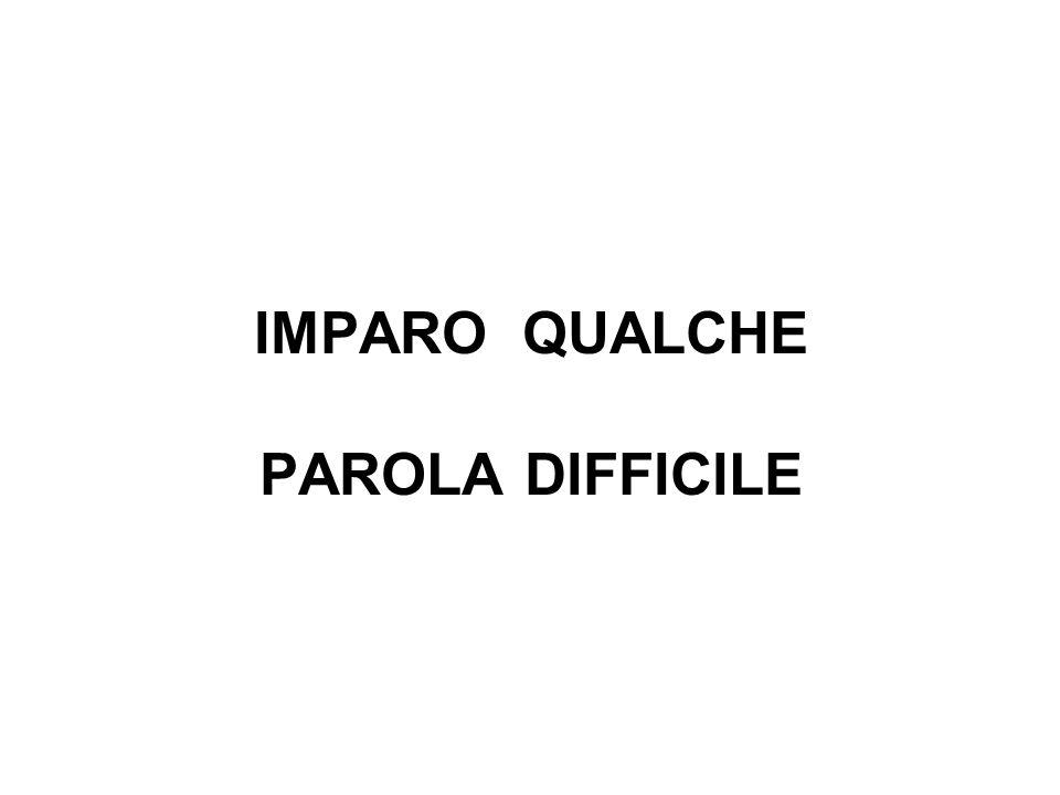 IMPARO QUALCHE PAROLA DIFFICILE