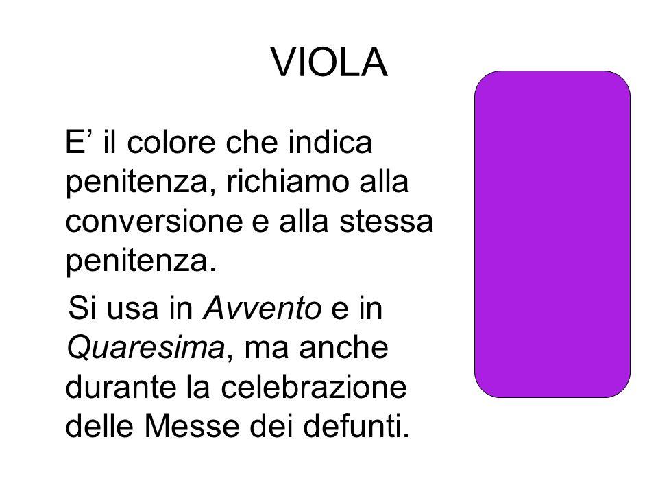 VIOLA E' il colore che indica penitenza, richiamo alla conversione e alla stessa penitenza.