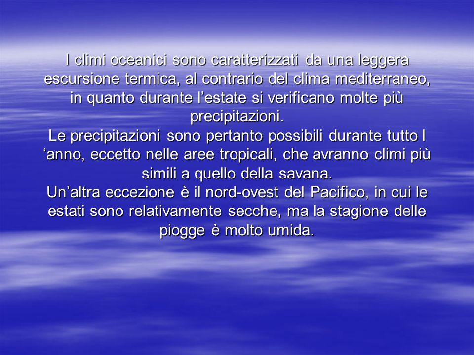 I climi oceanici sono caratterizzati da una leggera escursione termica, al contrario del clima mediterraneo, in quanto durante l'estate si verificano molte più precipitazioni.