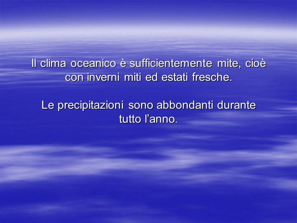Il clima oceanico è sufficientemente mite, cioè con inverni miti ed estati fresche.