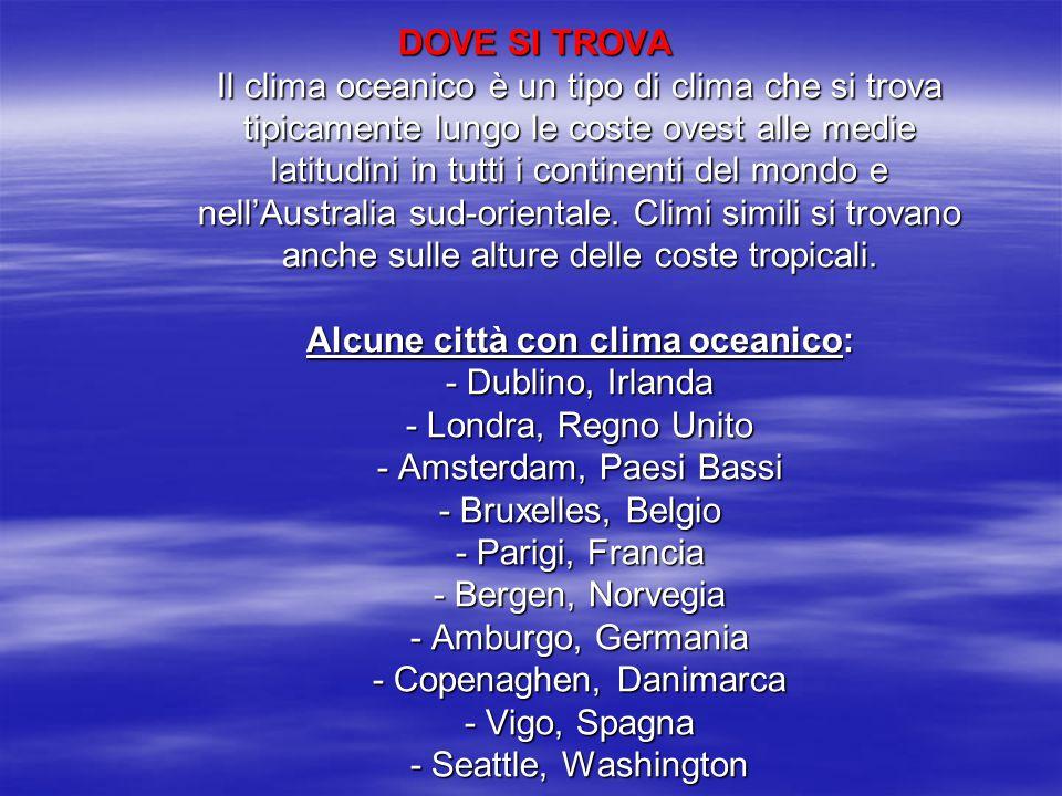 DOVE SI TROVA Il clima oceanico è un tipo di clima che si trova tipicamente lungo le coste ovest alle medie latitudini in tutti i continenti del mondo e nell'Australia sud-orientale.
