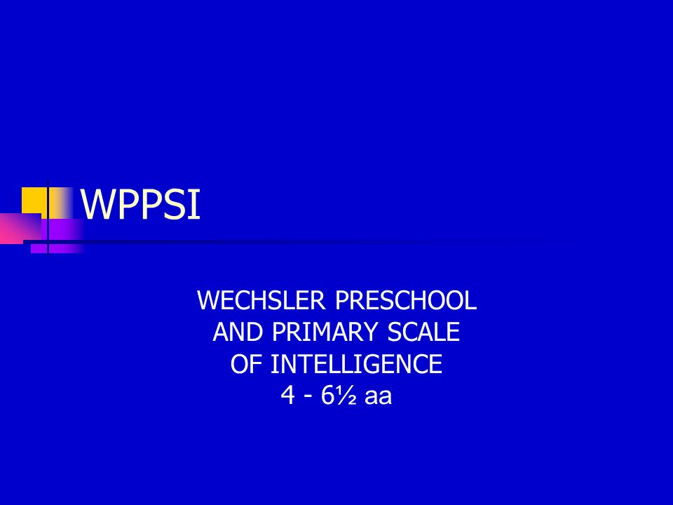 WECHSLER PRESCHOOL AND PRIMARY SCALE OF INTELLIGENCE 4 - 6½ aa