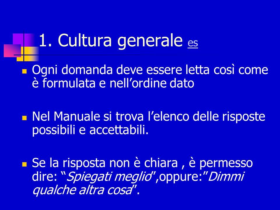 1. Cultura generale es Ogni domanda deve essere letta così come è formulata e nell'ordine dato.