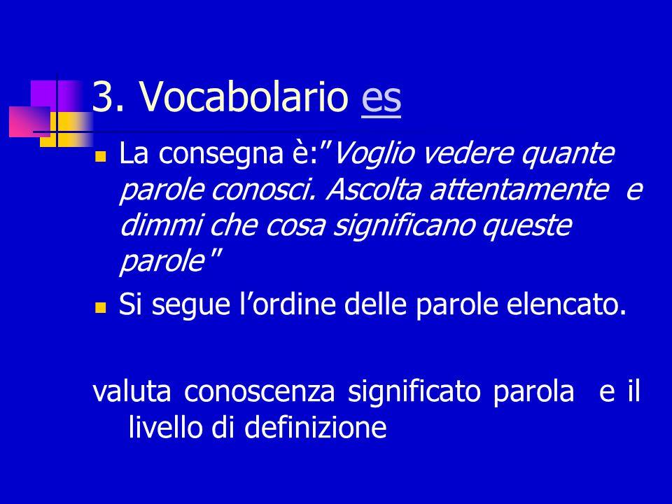 3. Vocabolario es La consegna è: Voglio vedere quante parole conosci. Ascolta attentamente e dimmi che cosa significano queste parole