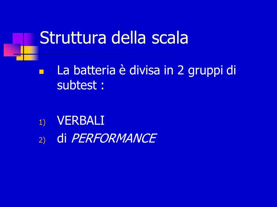 Struttura della scala La batteria è divisa in 2 gruppi di subtest :