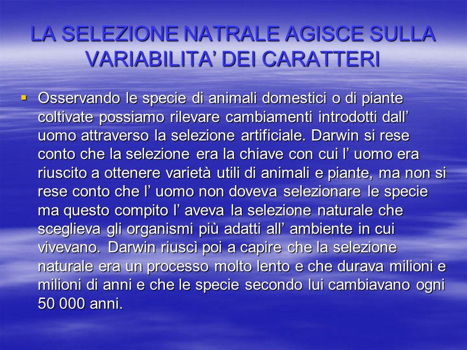 LA SELEZIONE NATRALE AGISCE SULLA VARIABILITA' DEI CARATTERI
