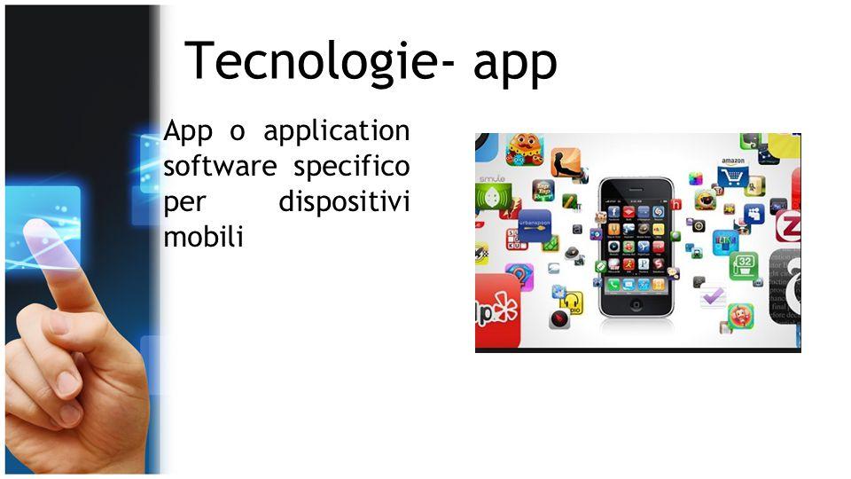 Tecnologie- app App o application software specifico per dispositivi mobili