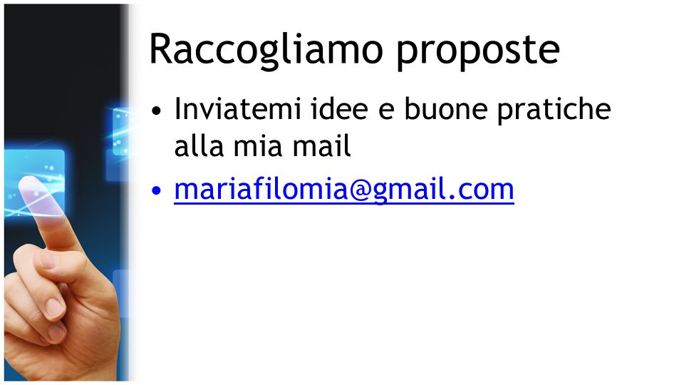 Raccogliamo proposte Inviatemi idee e buone pratiche alla mia mail