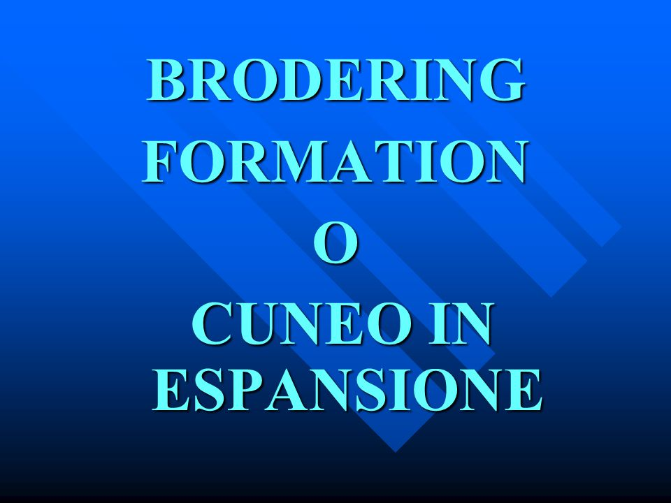 BRODERING FORMATION O CUNEO IN ESPANSIONE