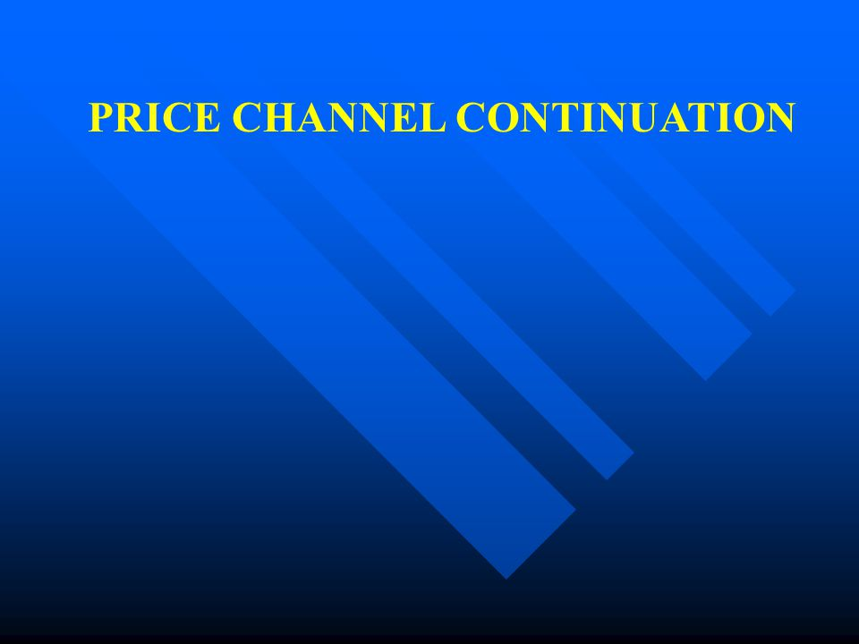 PRICE CHANNEL CONTINUATION