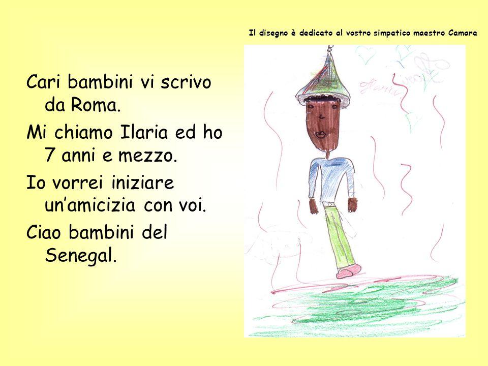 Cari bambini vi scrivo da Roma. Mi chiamo Ilaria ed ho 7 anni e mezzo.