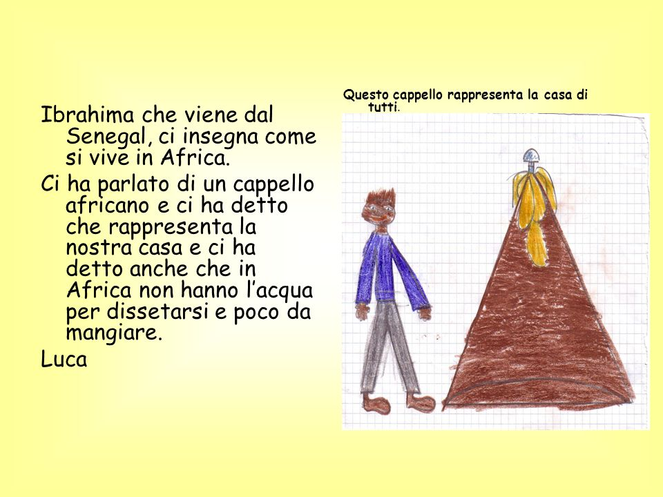 Ibrahima che viene dal Senegal, ci insegna come si vive in Africa.