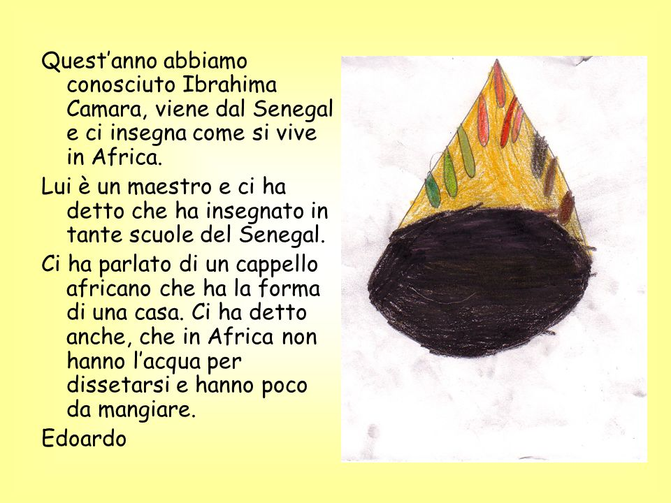 Quest'anno abbiamo conosciuto Ibrahima Camara, viene dal Senegal e ci insegna come si vive in Africa.