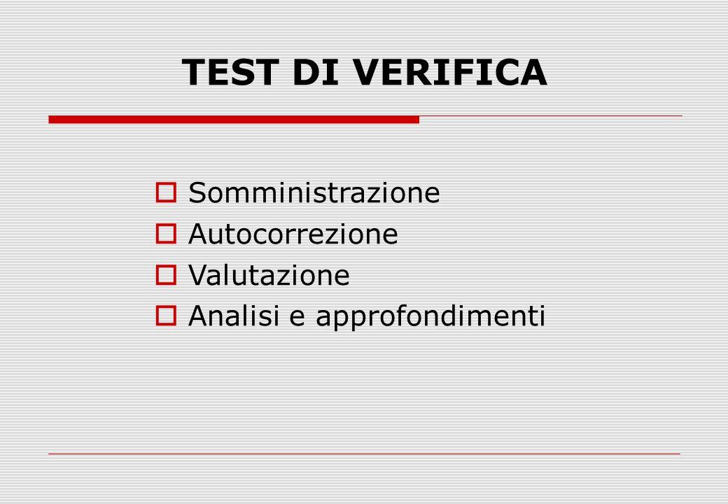 TEST DI VERIFICA Somministrazione Autocorrezione Valutazione