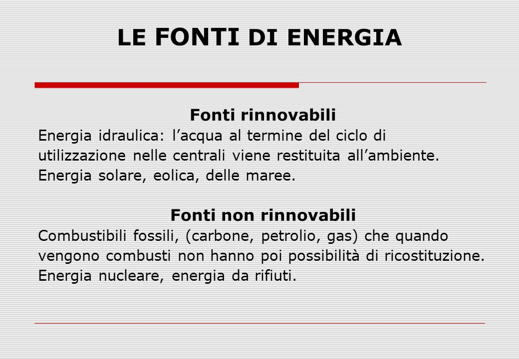 LE FONTI DI ENERGIA Fonti rinnovabili Fonti non rinnovabili