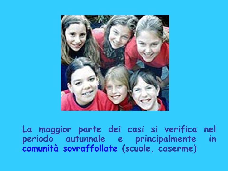 La maggior parte dei casi si verifica nel periodo autunnale e principalmente in comunità sovraffollate (scuole, caserme)