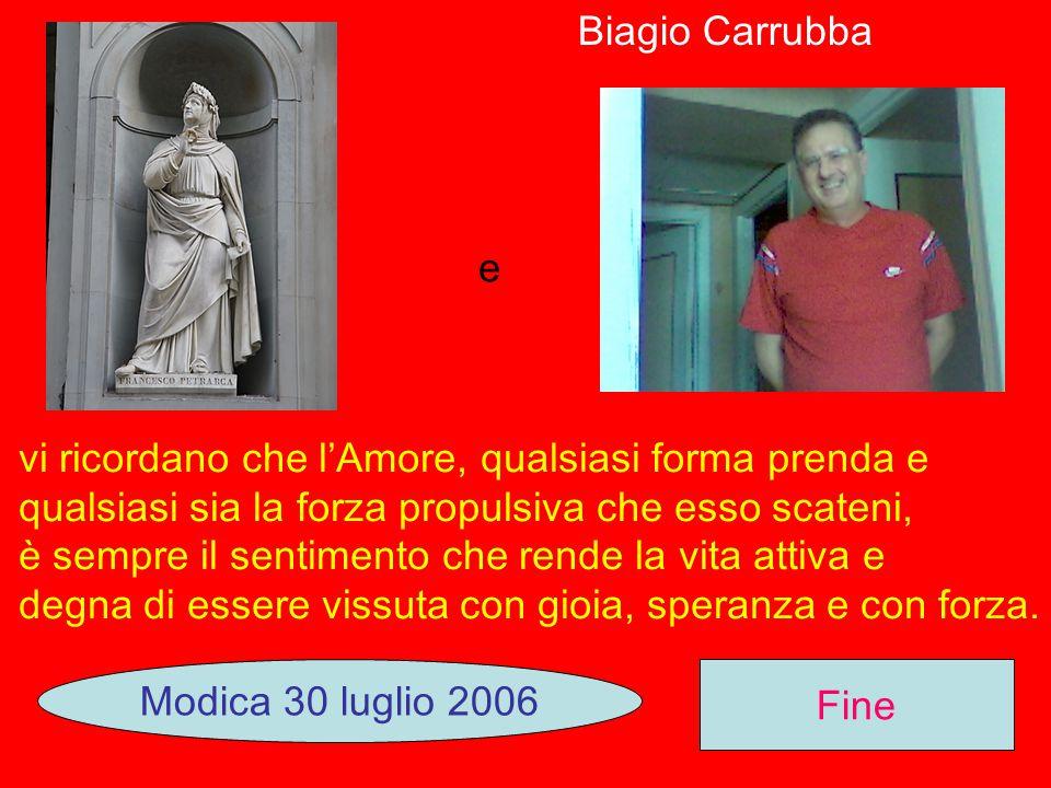 Biagio Carrubba e. vi ricordano che l'Amore, qualsiasi forma prenda e. qualsiasi sia la forza propulsiva che esso scateni,