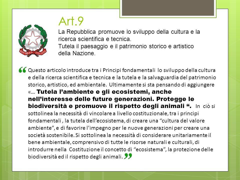 Art.9 La Repubblica promuove lo sviluppo della cultura e la ricerca scientifica e tecnica. Tutela il paesaggio e il patrimonio storico e artistico della Nazione.
