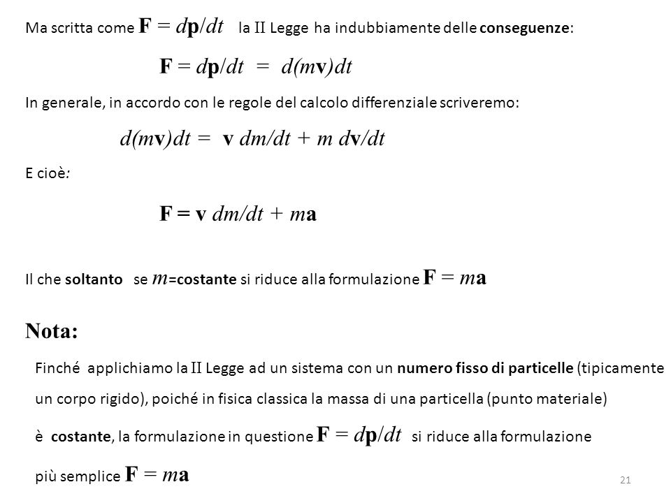 F = dp/dt = d(mv)dt F = v dm/dt + ma d(mv)dt = v dm/dt + m dv/dt Nota: