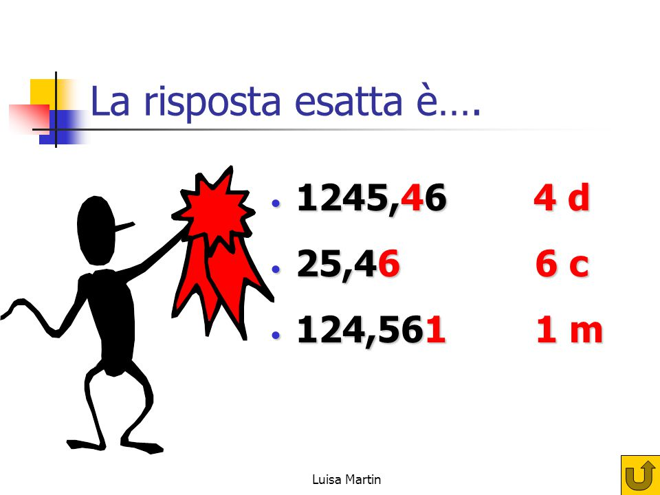 La risposta esatta è…. 1245,46 4 d 25,46 6 c 124,561 1 m Luisa Martin