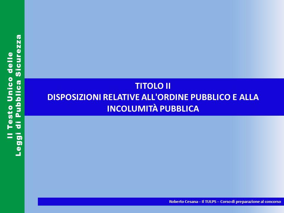 DISPOSIZIONI RELATIVE ALL ORDINE PUBBLICO E ALLA INCOLUMITÀ PUBBLICA