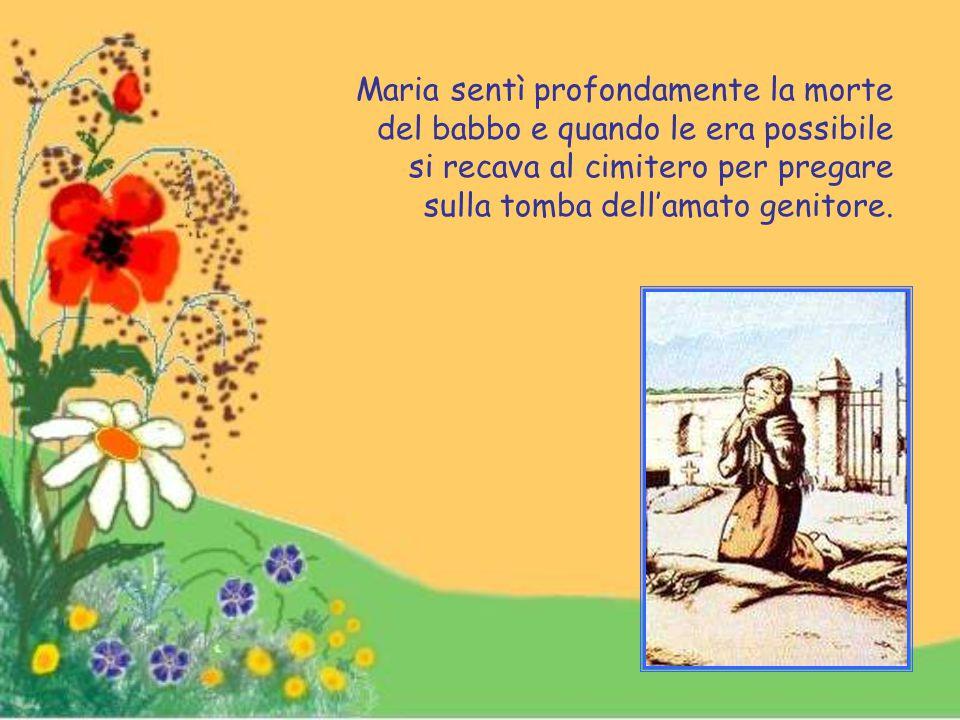 Maria sentì profondamente la morte del babbo e quando le era possibile si recava al cimitero per pregare sulla tomba dell'amato genitore.