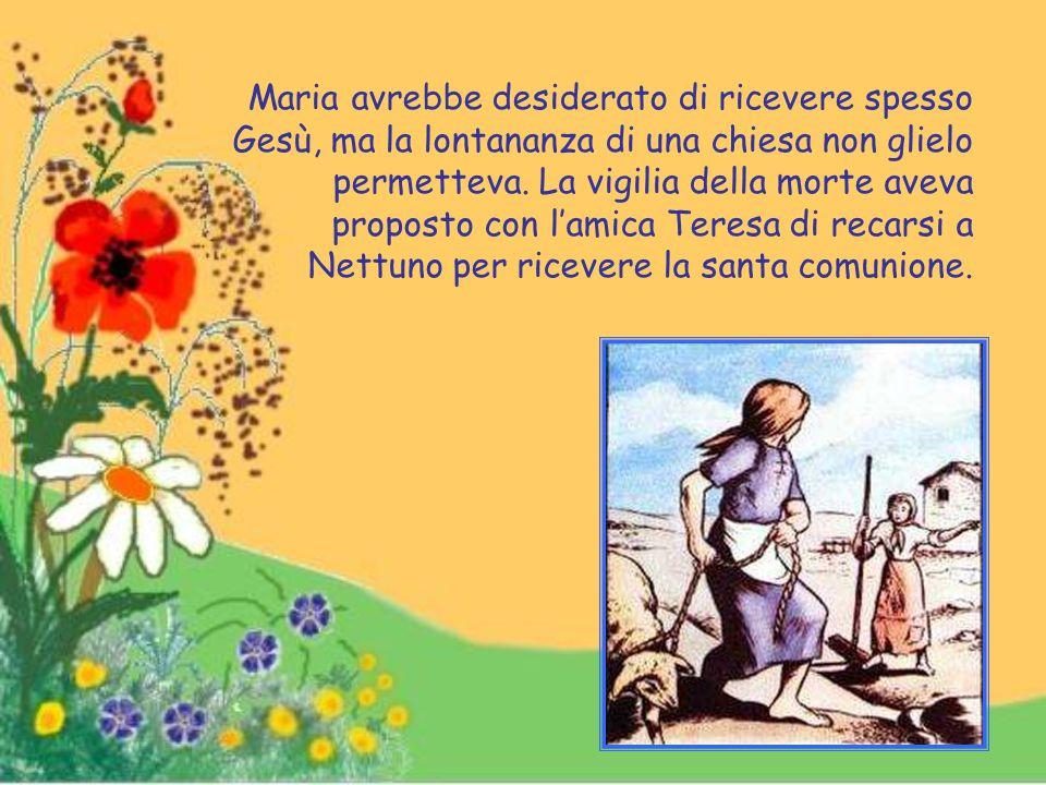 Maria avrebbe desiderato di ricevere spesso Gesù, ma la lontananza di una chiesa non glielo permetteva.