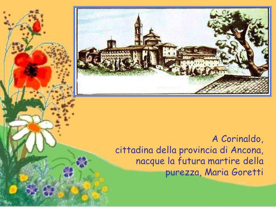 A Corinaldo, cittadina della provincia di Ancona, nacque la futura martire della purezza, Maria Goretti