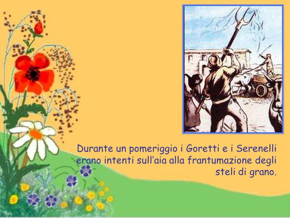 Durante un pomeriggio i Goretti e i Serenelli erano intenti sull'aia alla frantumazione degli steli di grano.