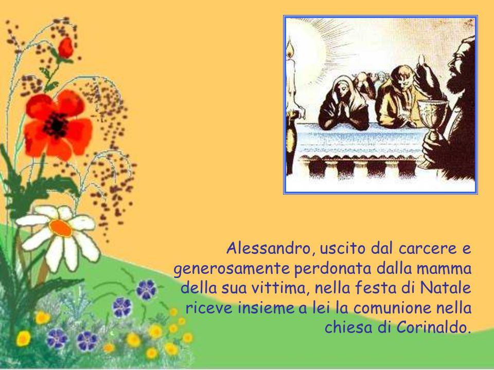 Alessandro, uscito dal carcere e generosamente perdonata dalla mamma della sua vittima, nella festa di Natale riceve insieme a lei la comunione nella chiesa di Corinaldo.