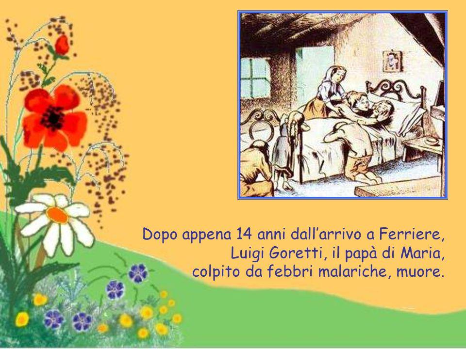Dopo appena 14 anni dall'arrivo a Ferriere, Luigi Goretti, il papà di Maria, colpito da febbri malariche, muore.